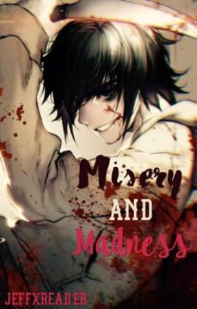 Misery and madness (Jeffxreader) by WhAt_a_BeAutiFul_LiE