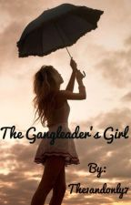 The Gangleader's Girl... by The1andonly7