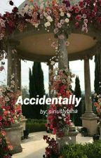 Accidentally | ✔️ by siriuslybiha