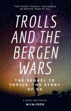 Trolls and the Bergen Wars by AriAri830