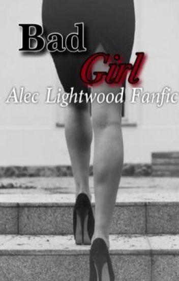 Bad Girl {Alec Lightwood Fanfic}