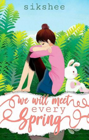 We Will Meet Every Spring by sikshee