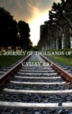 The Journey of Thousands of Miles.... by VijayRaj2014
