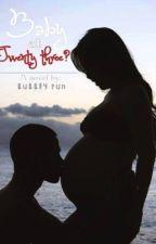 Baby at twenty three? by bubblysun