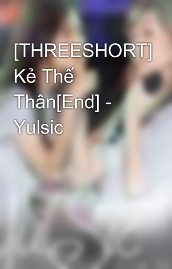 [THREESHORT] Kẻ Thế Thân[End] - Yulsic