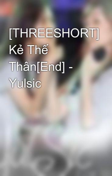 [THREESHORT] Kẻ Thế Thân[End] - Yulsic by namkun1