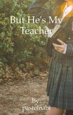But He's My Teacher by pastelnabi