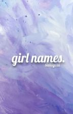 girl names. by sluttycal