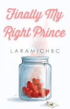 Finally My Right Prince by laramichbc