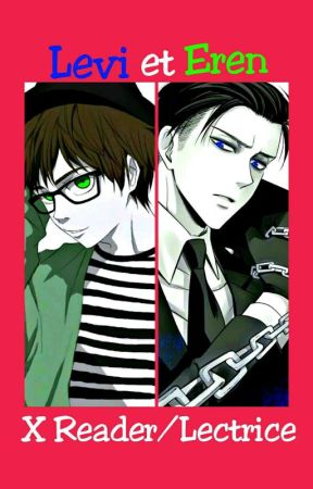 [Reader/Lectrice x Levi et Eren] The Rich Boy and the Singer  by Rinnie31