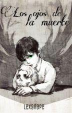 Los ojos de la Muerte by Lex_Snape