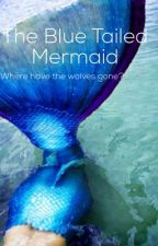 The Blue Tailed Mermaid  by SophiaSibille