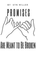 Promises are Meant to be Broken by Xxlil_miss_emoxX