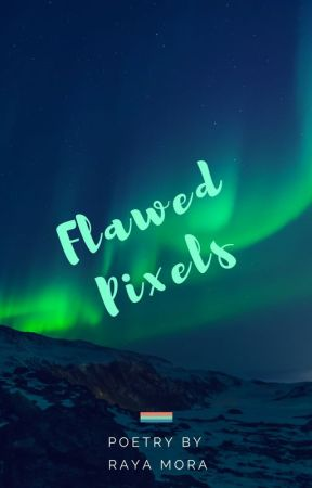 Flawed Pixels (Poetry Collection I) by reigndelareine29