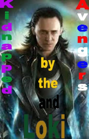 Kidnapped By the Avengers (And Loki) - - Wattpad
