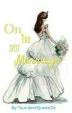 On the spot marriage by TsundereQueenDz