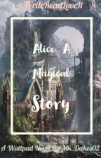 Alice : A Magical Story [Complete] by Mk_Dakes02