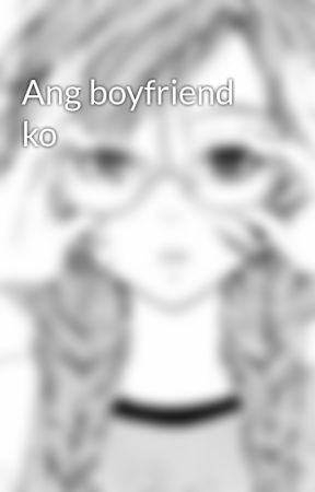 Ang boyfriend ko by baby1817