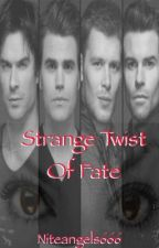 Strange Twist Of Fate (The Originals/The Vampire Diaries Fanfic) by niteangels666