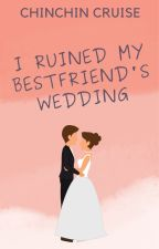 I Ruined My Best Friend's Wedding by CCCSummers
