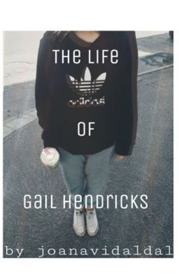 The Life Of Gail Hendricks
