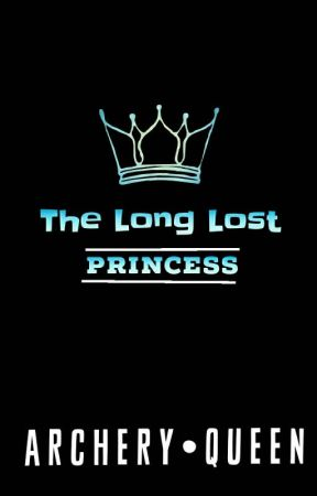 The Long Lost Princess by Archery_Queen