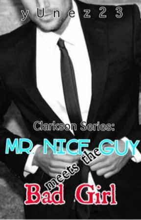 Mr. Nice Guy meets the Bad Girl [onGoing] <Clarkson Series> by yUnez23
