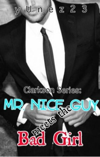 Mr. Nice Guy meets the Bad Girl [onGoing] <Clarkson Series>