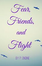 Fear, Friends, and Flight by P_Ondine