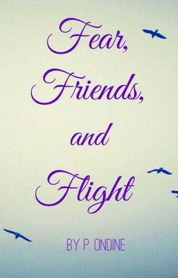 Fear, Friends, and Flight