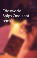 Eddsworld Ships One-shot book by MagicalPride