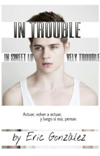 In trouble. In sweet lovely trouble.