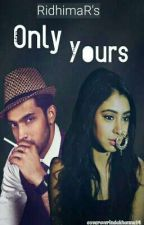 Only yours by RidhimaR