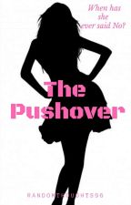 The Pushover by randomthoughts96