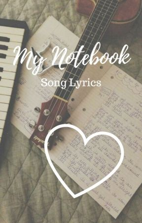 My Notebook    Song Lyrics by OutOfGoodUsernames