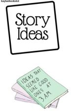 Story Ideas  by kaylasbookslol