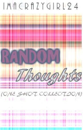 Random Thoughts (One-Shot collection)