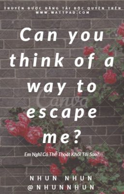Đọc truyện Em Có Thể Thoát Khỏi Tôi Sao? - Nhun Nhun