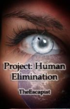 Project: Human Elimination by TheEscapist