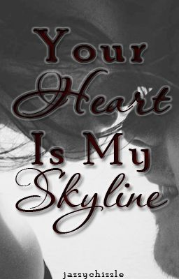 Your Heart Is My Skyline - A One Direction Fanfiction (Harry Styles)