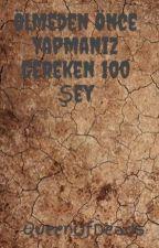 Ölmeden Önce Yapmanız Gereken 100 Şey by isixha