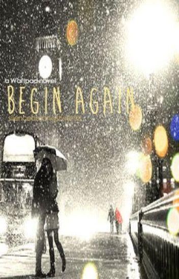 Begin Again [ON HOLD]