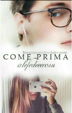 Come prima ||F.R|| (Ultimo Volume Della Triologia) by alefedeeerossi