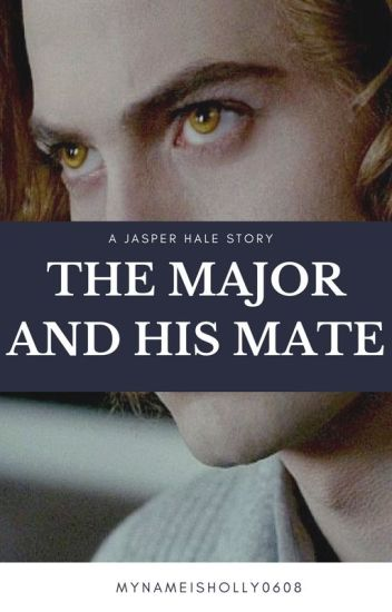 The Major and His Mate (A Jasper Hale story) - iammarvel
