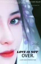 Love is not over.❤️ [COMPLETED] by Lee_hana_