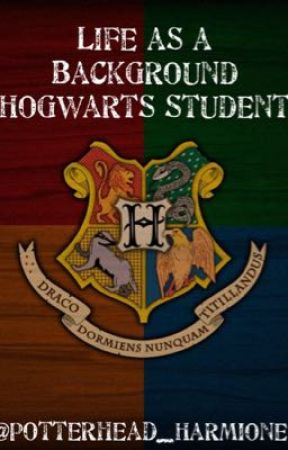 Life as a Background Hogwarts Student by Potterhead_Harmione