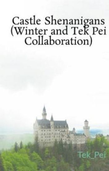 Castle Shenanigans (Winter and Tek Pei Collaboration)