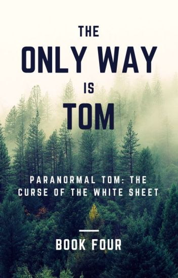 Paranormal Tom: The Curse Of The White Sheet {Book Four}