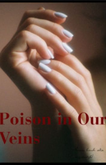 Poison in our veins