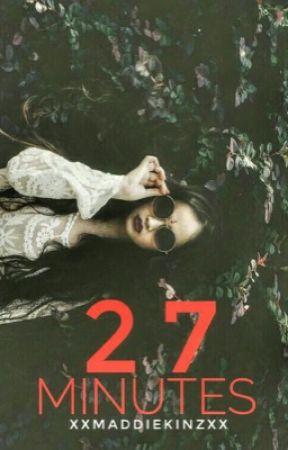 27 Minutes (#Wattys2017) by XxMaddiekinzxX